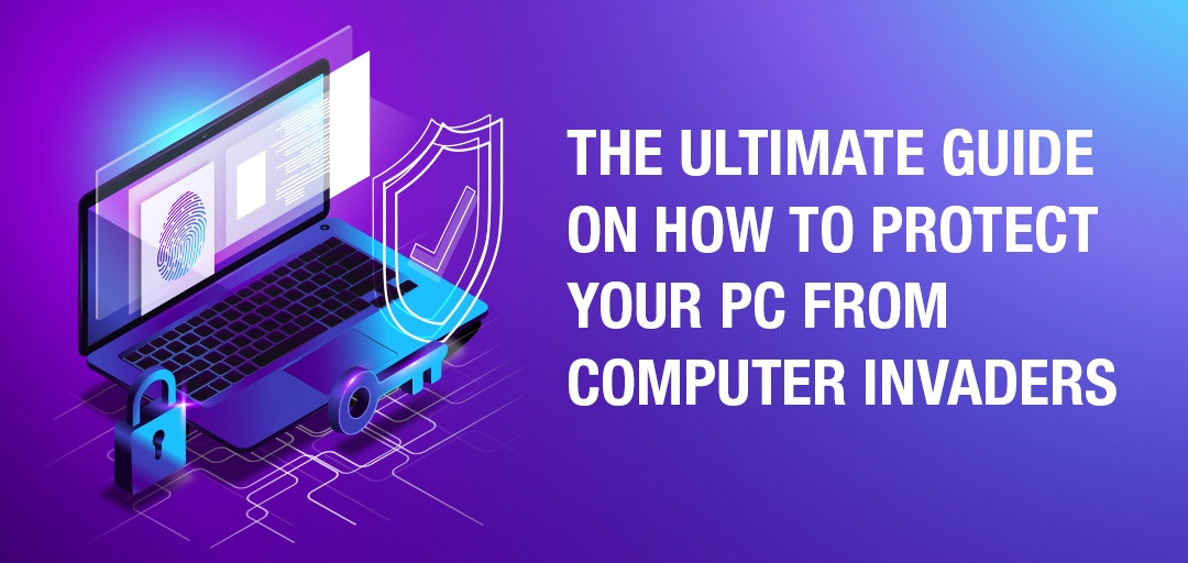 How to protect your PC from invaders